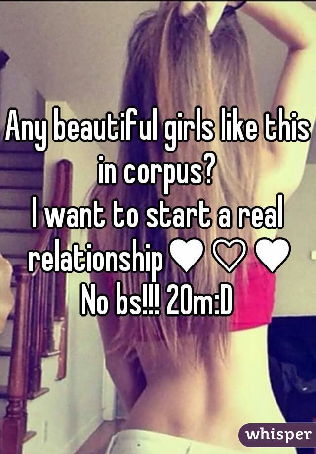 Any beautiful girls like this in corpus?  I want to start a real relationship♥♡♥ No bs!!! 20m:D