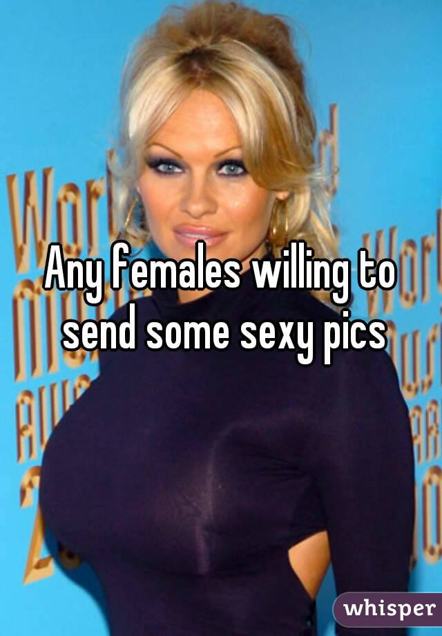 Any females willing to send some sexy pics