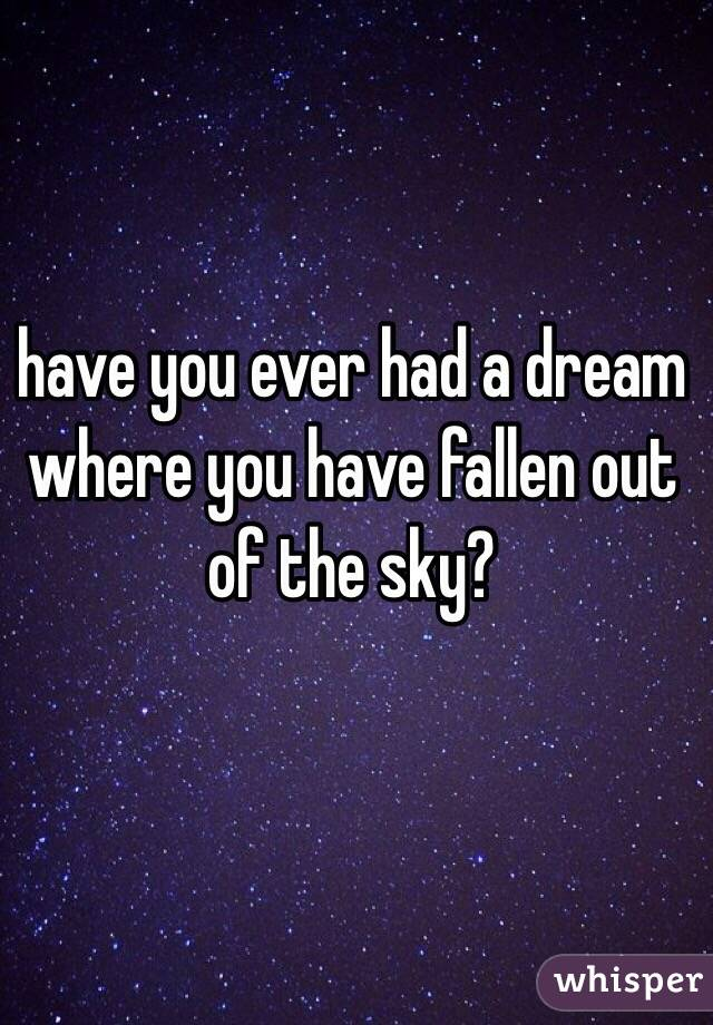 have you ever had a dream where you have fallen out of the sky?