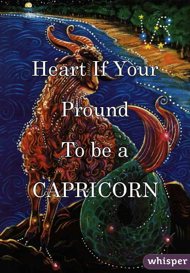 Heart If Your  Pround  To be a  CAPRICORN