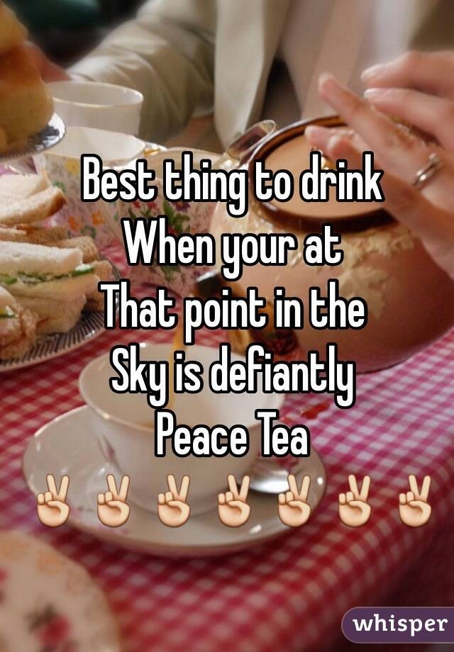 Best thing to drink When your at  That point in the  Sky is defiantly  Peace Tea ✌️✌️✌️✌️✌️✌️✌️