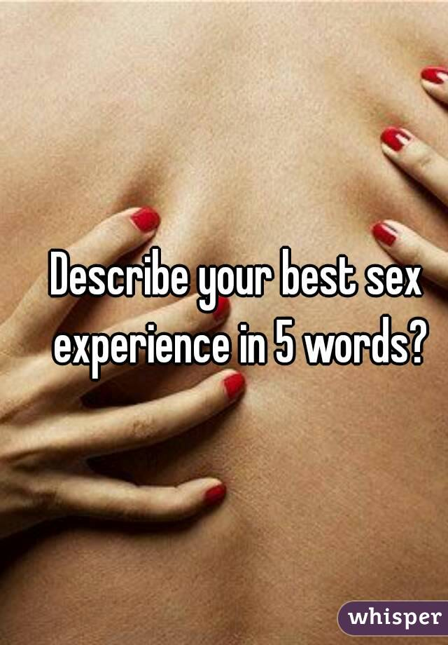 Describe your best sex experience in 5 words?
