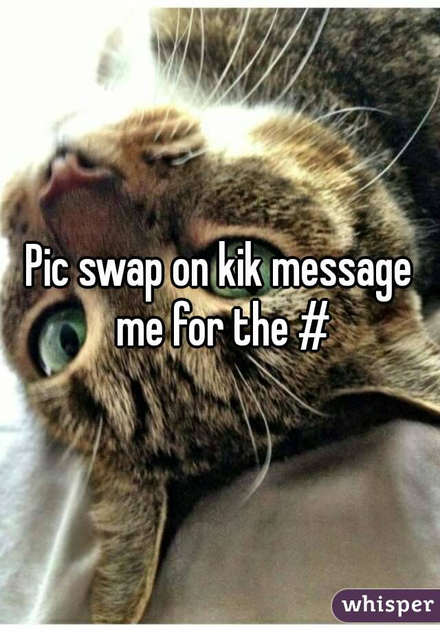 Pic swap on kik message me for the #