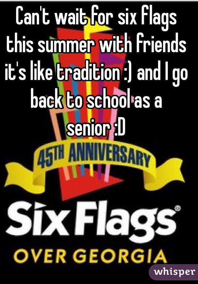 Can't wait for six flags this summer with friends it's like tradition :) and I go back to school as a senior :D
