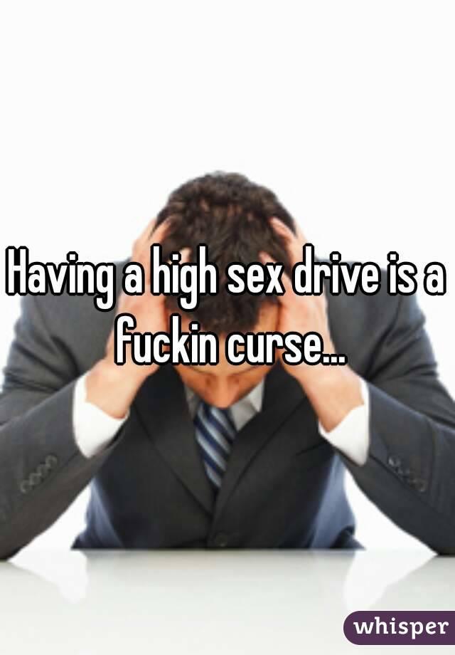 Having a high sex drive is a fuckin curse...