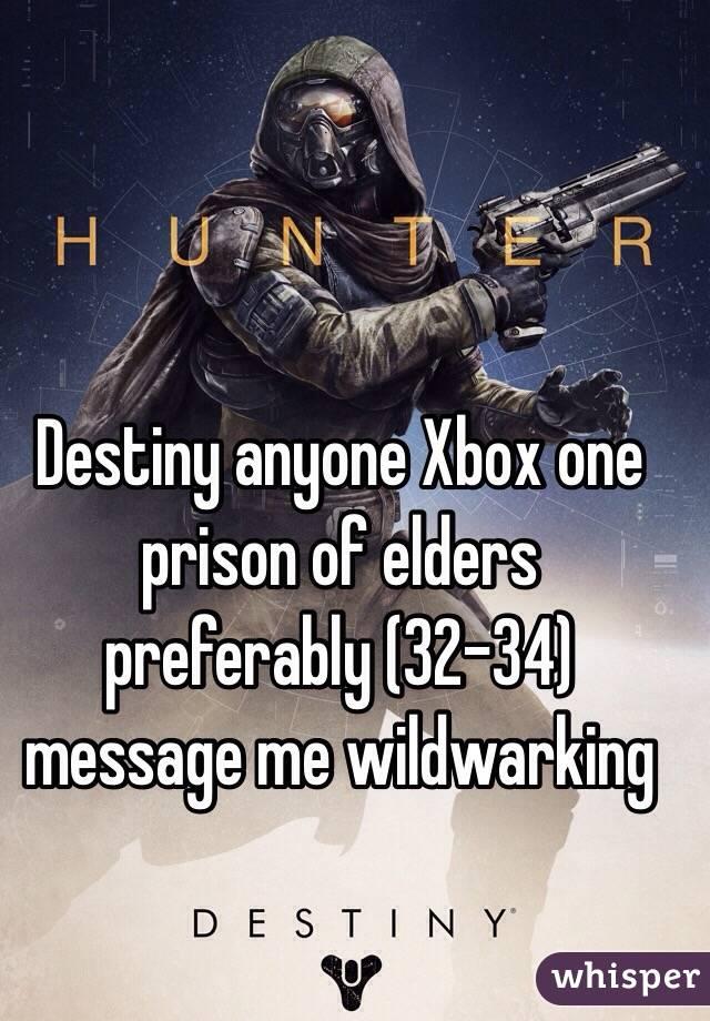 Destiny anyone Xbox one prison of elders preferably (32-34) message me wildwarking
