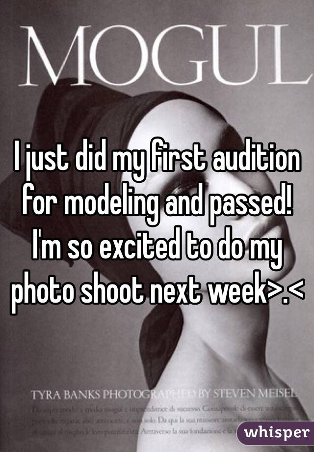 I just did my first audition for modeling and passed!  I'm so excited to do my photo shoot next week>.<