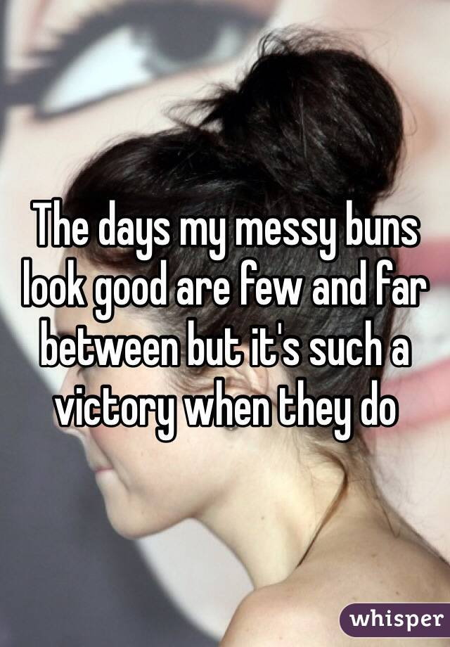 The days my messy buns look good are few and far between but it's such a victory when they do