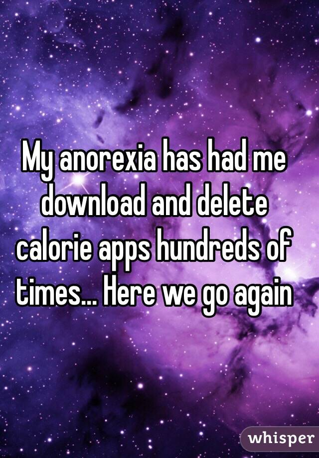 My anorexia has had me download and delete calorie apps hundreds of times... Here we go again