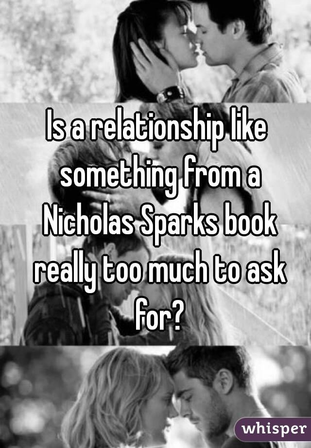 Is a relationship like something from a Nicholas Sparks book really too much to ask for?