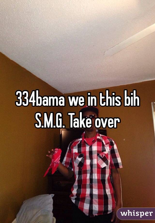 334bama we in this bih S.M.G. Take over