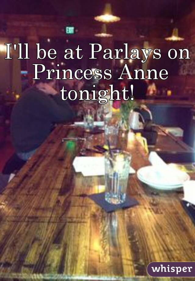 I'll be at Parlays on Princess Anne tonight!
