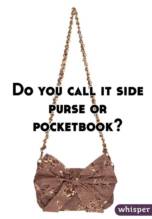 Do you call it side purse or pocketbook?