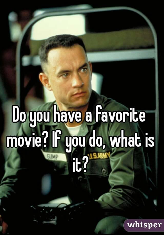 Do you have a favorite movie? If you do, what is it?