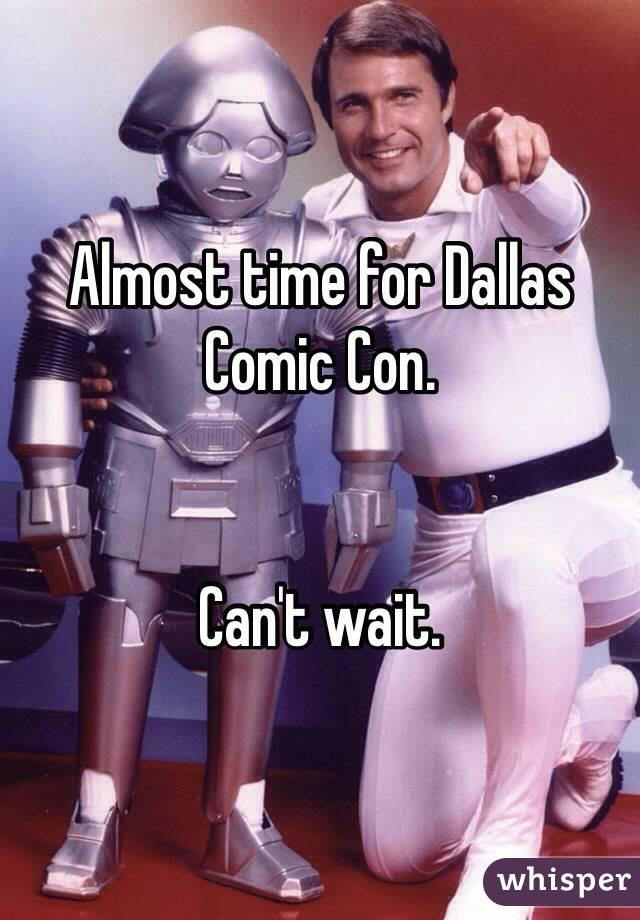 Almost time for Dallas Comic Con.   Can't wait.