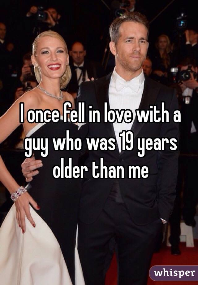 I once fell in love with a guy who was 19 years older than me