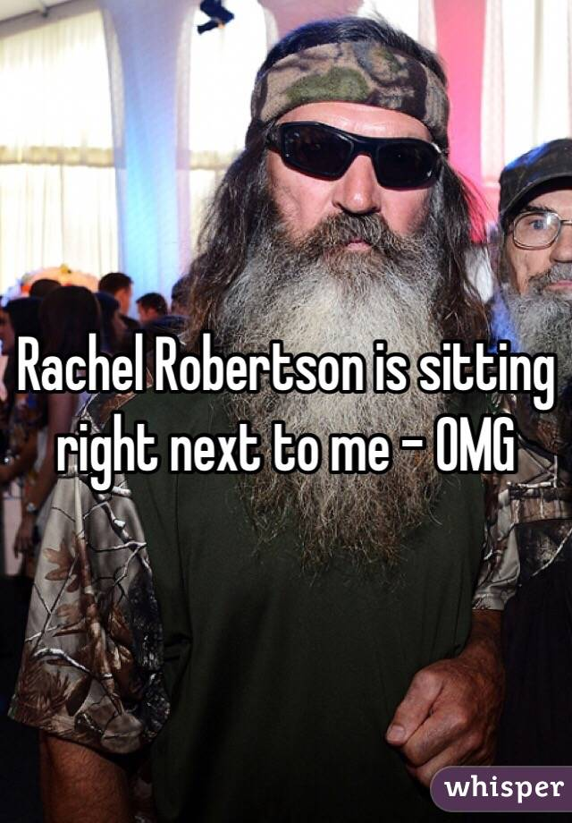 Rachel Robertson is sitting right next to me - OMG