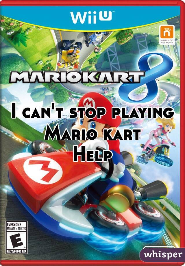 I can't stop playing Mario kart Help