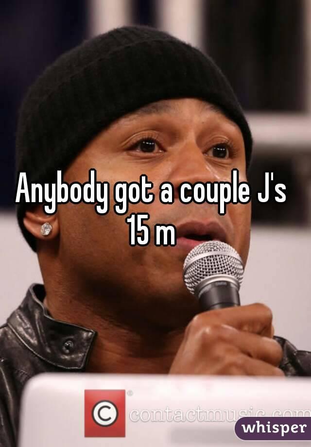 Anybody got a couple J's  15 m