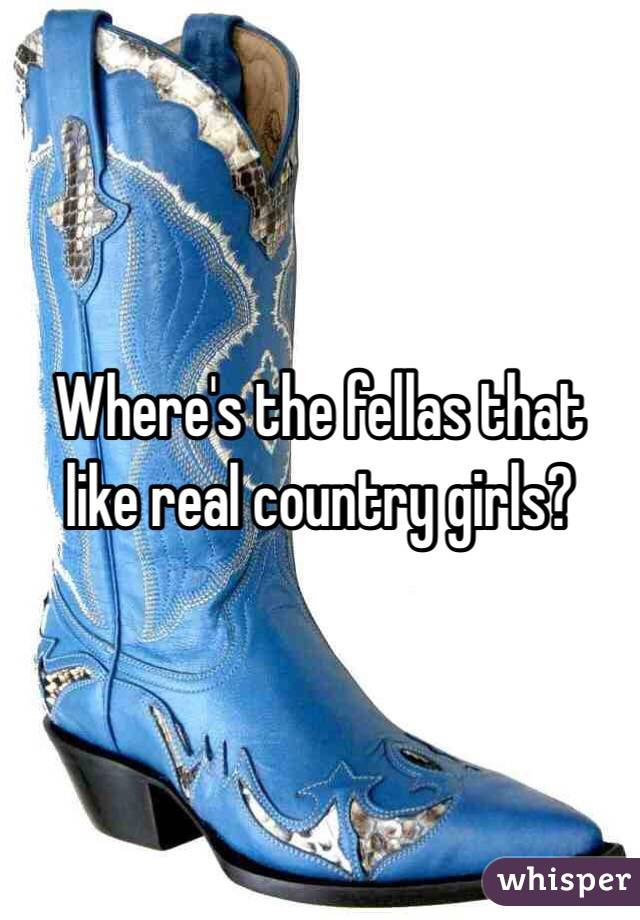 Where's the fellas that like real country girls?