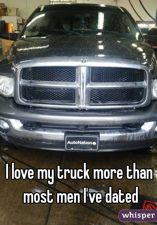 I love my truck more than most men I've dated