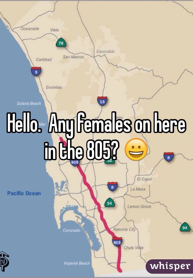 Hello.  Any females on here in the 805? 😀