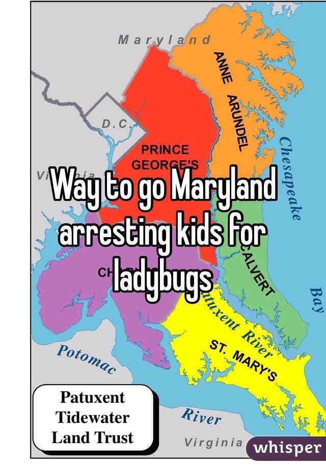 Way to go Maryland arresting kids for ladybugs