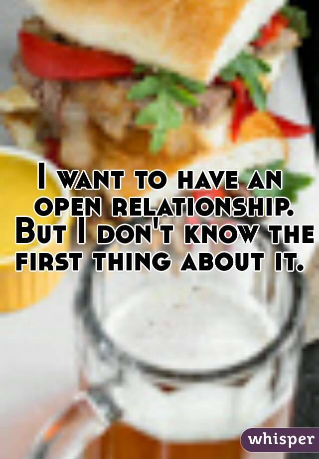I want to have an open relationship. But I don't know the first thing about it.