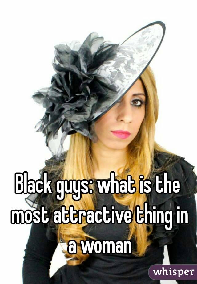 Black guys: what is the most attractive thing in a woman