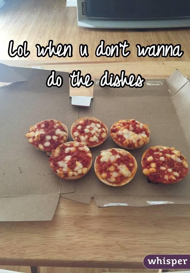 Lol when u don't wanna do the dishes