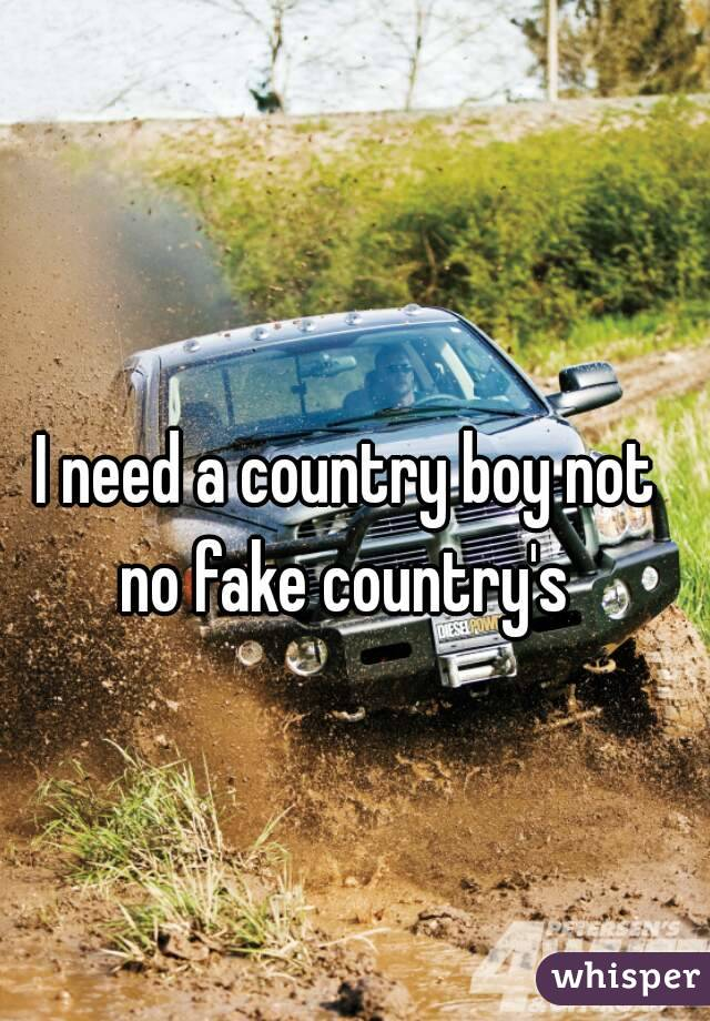 I need a country boy not no fake country's