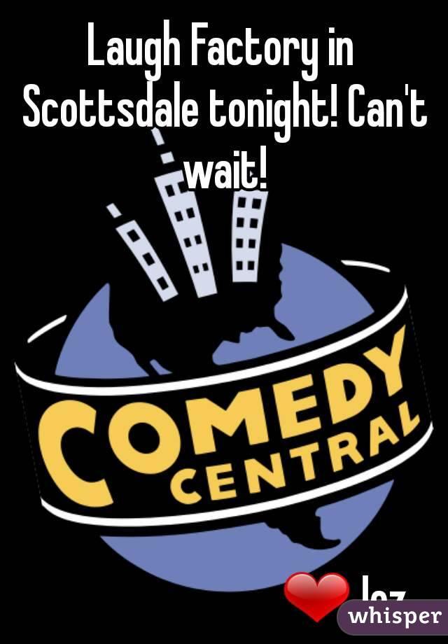 Laugh Factory in Scottsdale tonight! Can't wait!                                  ❤Jez