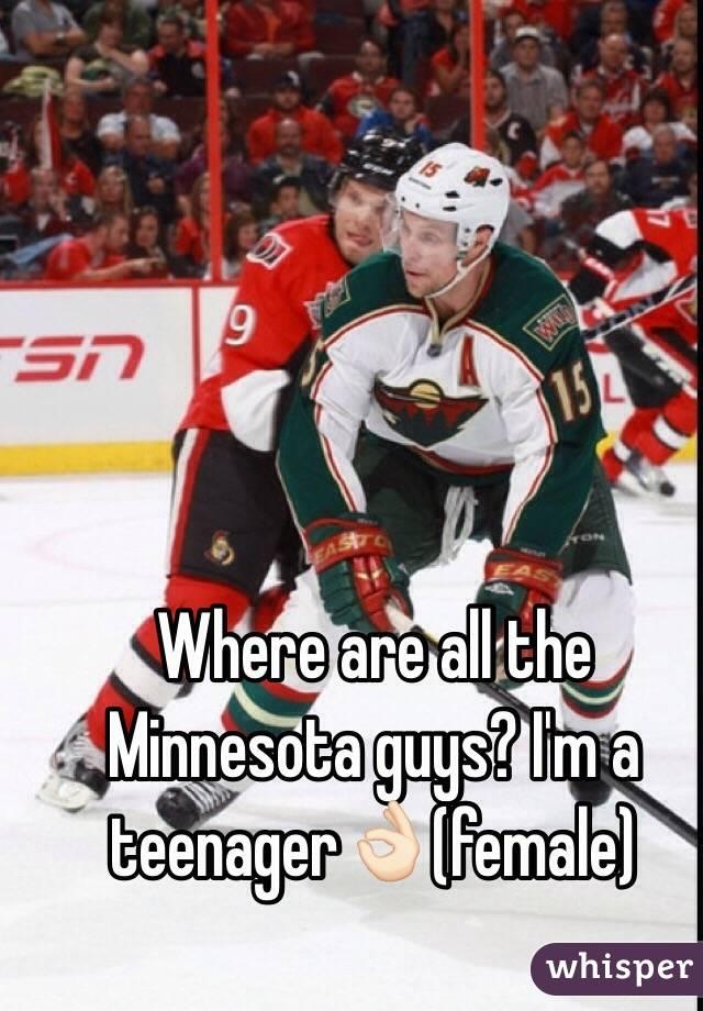 Where are all the Minnesota guys? I'm a teenager👌🏻(female)