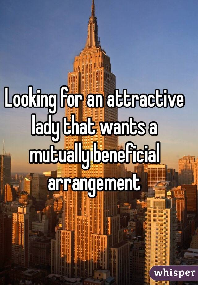 Looking for an attractive lady that wants a mutually beneficial arrangement