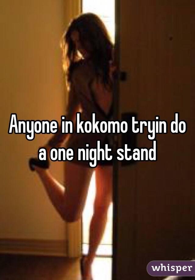 Anyone in kokomo tryin do a one night stand