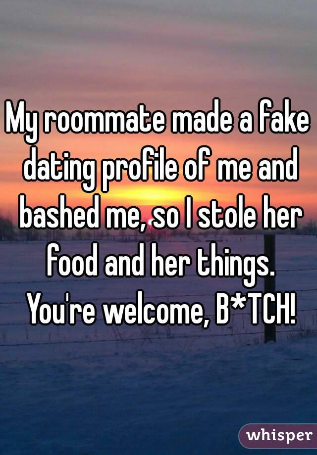 My roommate made a fake dating profile of me and bashed me, so I stole her food and her things. You're welcome, B*TCH!