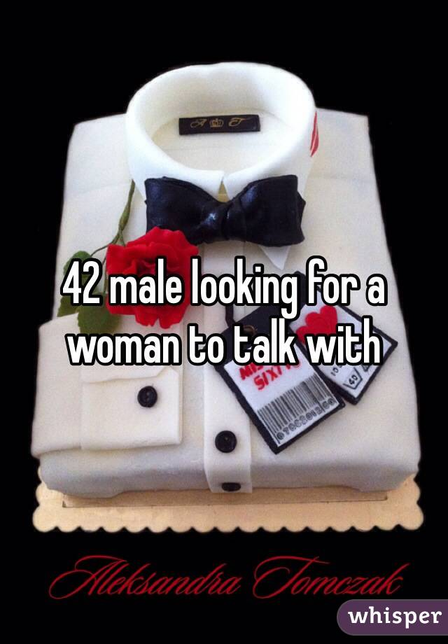 42 male looking for a woman to talk with