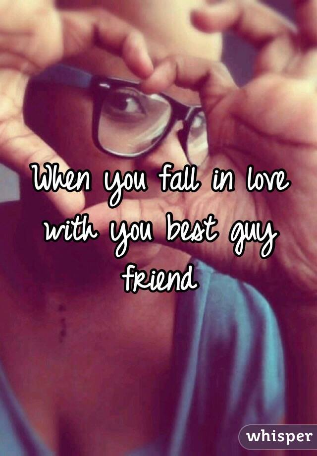 When you fall in love with you best guy friend