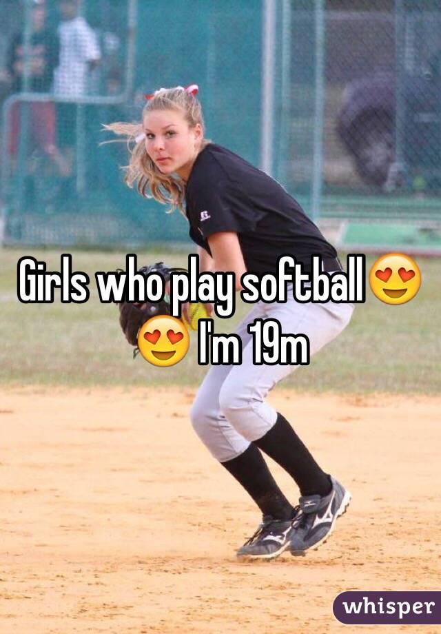 Girls Who Play Softball I M 19m