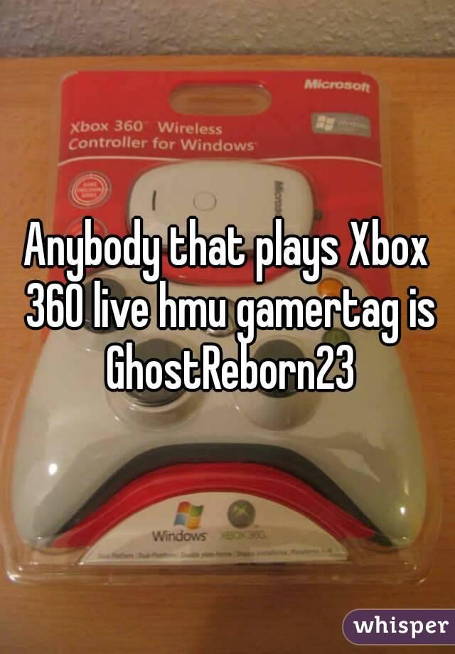 Anybody that plays Xbox 360 live hmu gamertag is GhostReborn23
