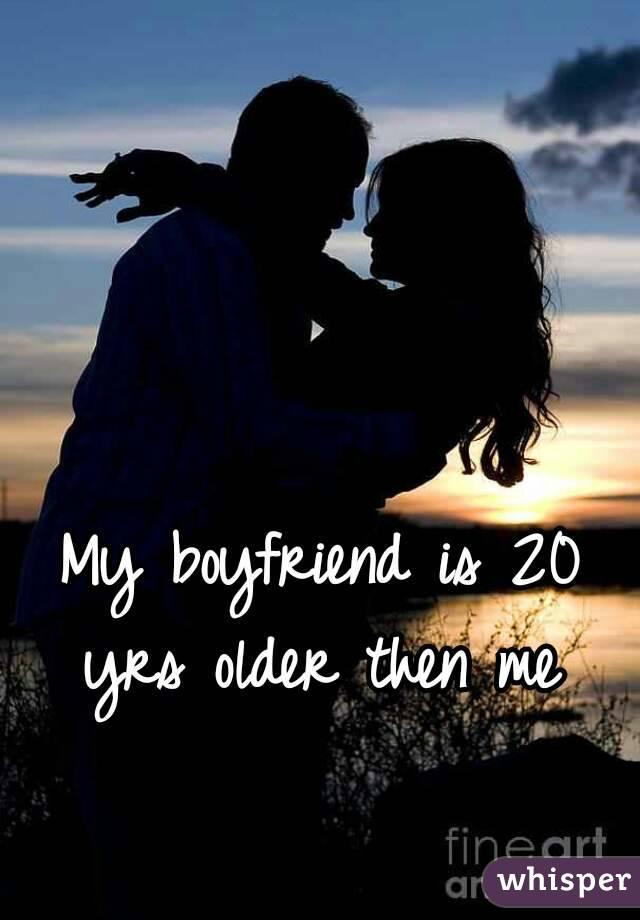 My boyfriend is 20 yrs older then me