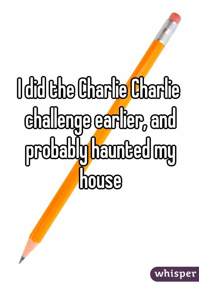 I did the Charlie Charlie challenge earlier, and probably haunted my house