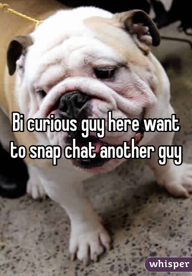 Bi curious guy here want to snap chat another guy