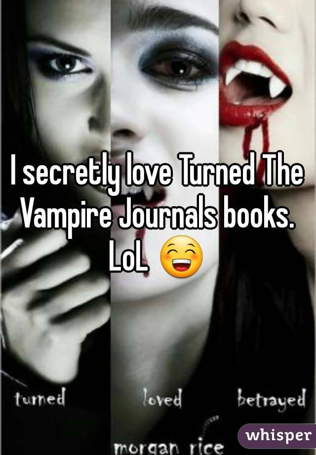 I secretly love Turned The Vampire Journals books.  LoL 😁