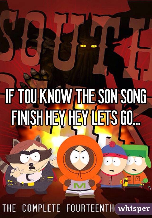 IF TOU KNOW THE SON SONG FINISH HEY HEY LETS GO...