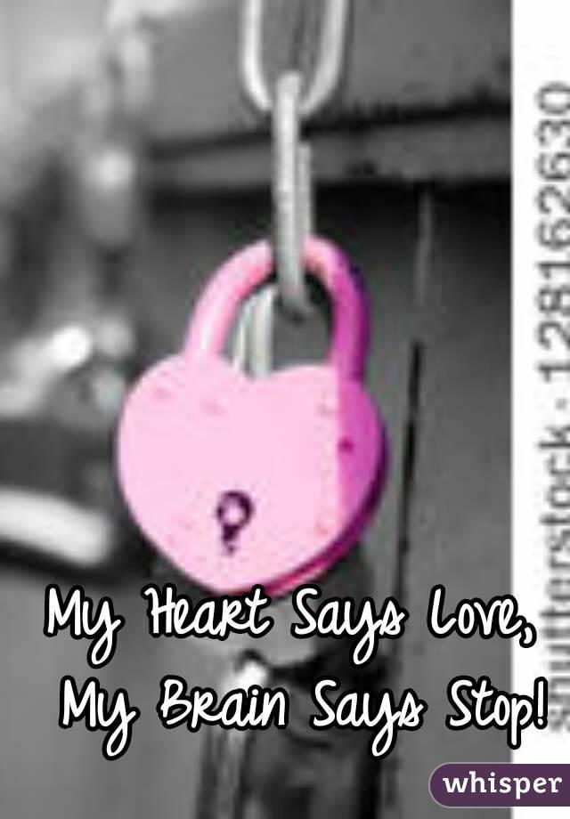 My Heart Says Love, My Brain Says Stop!