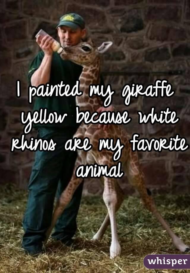 I painted my giraffe yellow because white rhinos are my favorite animal