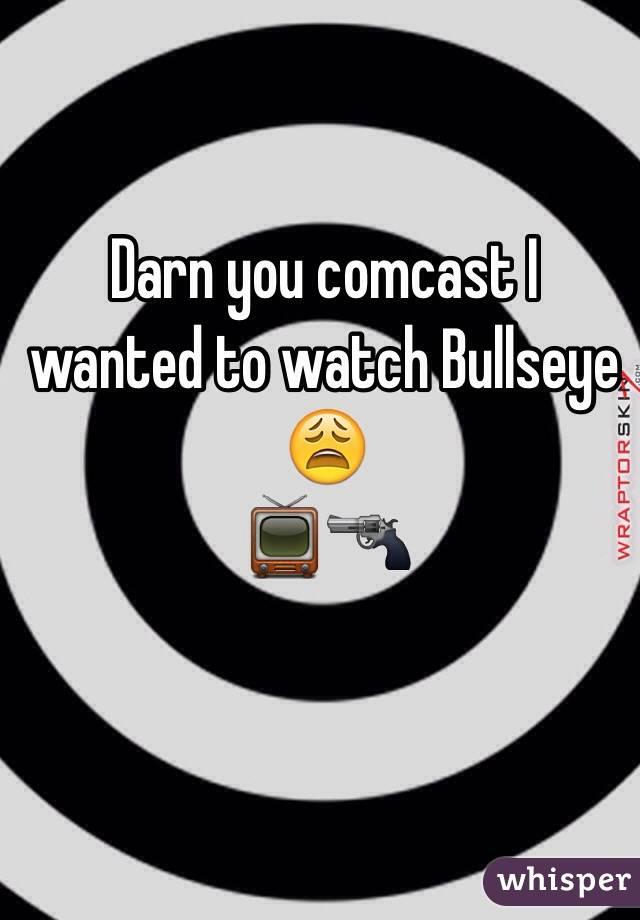 Darn you comcast I wanted to watch Bullseye 😩 📺🔫
