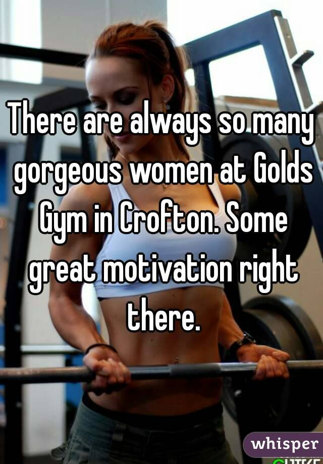 There are always so many gorgeous women at Golds Gym in Crofton. Some great motivation right there.
