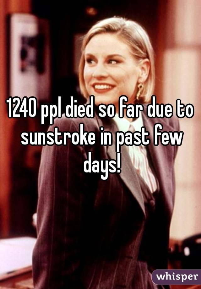 1240 ppl died so far due to sunstroke in past few days!